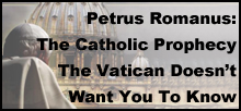 Petrus Romanus: The Catholic Prophecy The Vatican Doesn't Want You To Know by William Stickevers