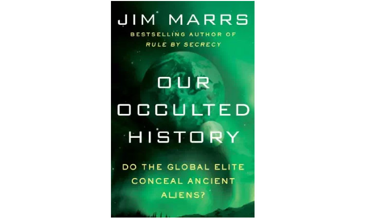 Our Occulted History: Do the Global Elite Conceal Ancient Aliens? Jim Marrs