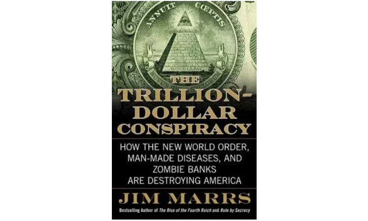 The Trillion-Dollar Conspiracy: How the New World Order, Man-Made Diseases, and Zombie Banks Are Destroying America Jim Marrs