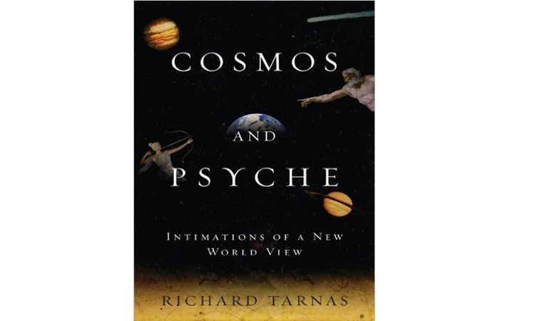 Cosmos and Psyche: Intimations of a New World View Richard Tarnas